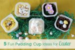 5 Fun Pudding Cup Ideas for Easter