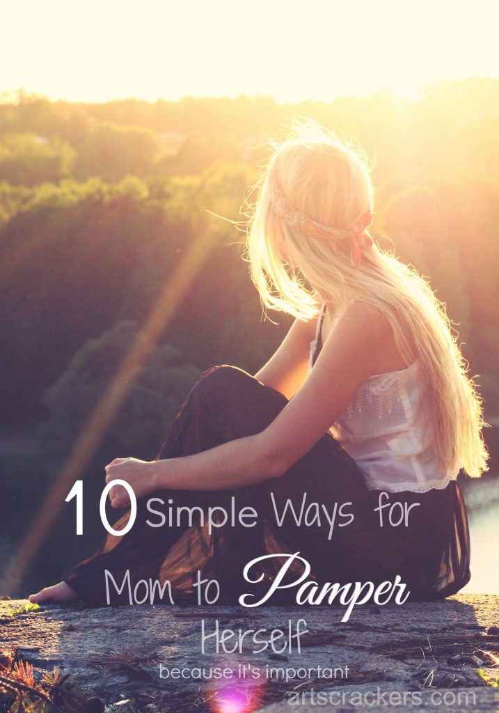10 Simple Ways for Mom to Pamper Herself Because It Is Important